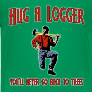 Hug A Logger.  You'll Never Go Back To Trees. Kids' Shirts - Kids' Premium T-Shirt