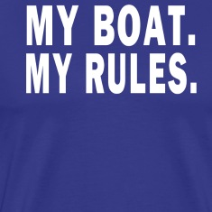 MY BOAT. MY RULES T-Shirts