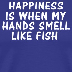 HAPPINESS IS WHEN MY HANDS SMELL LIKE FISH T-Shirts