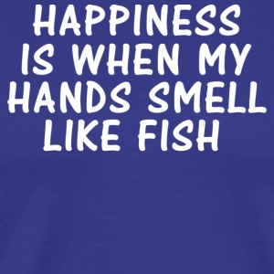 HAPPINESS IS WHEN MY HANDS SMELL LIKE FISH T-Shirts - Men's Premium T-Shirt