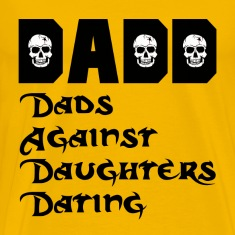 DADD Dads Against Daughters Dating T-Shirts