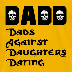 DADD Dads Against Daughters Dating T-Shirts - Men's Premium T-Shirt