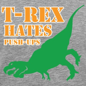 Funny Gym Shirt - T-Rex hates Push-Ups - Men's Premium T-Shirt