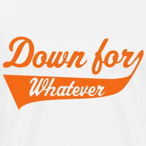 Down For Whatever T-Shirts - Men's Premium T-Shirt