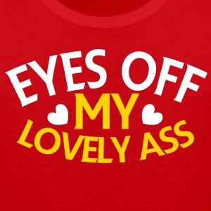 EYES off my LOVELY ASS T-Shirts - Men's Premium Tank