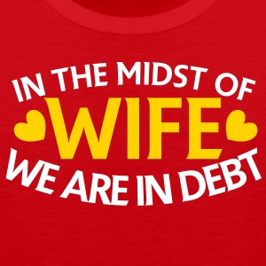 IN THE MIDST OF WIFE- we are in DEBT T-Shirts - Men's Premium Tank