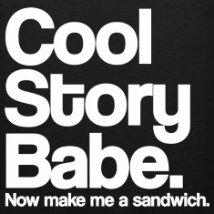 Cool Story Babe Now Make Me A Sandwich White Design Funny Tanktop Sleeveless Shirt