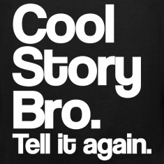 Cool Story Bro Tell It Again White Design Funny Tanktop Sleeveless Shirt