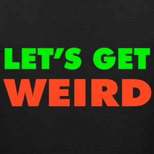 Let's Get Weird T-Shirts - Men's Premium Tank