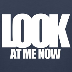 LOOK AT ME NOW T-Shirts