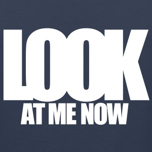 LOOK AT ME NOW T-Shirts - Men's Premium Tank