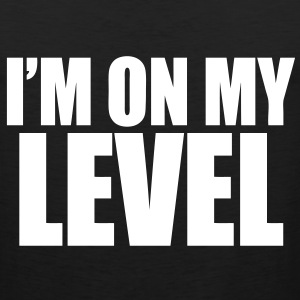 I'm On My Level T-Shirts - stayflyclothing.com - Men's Premium Tank
