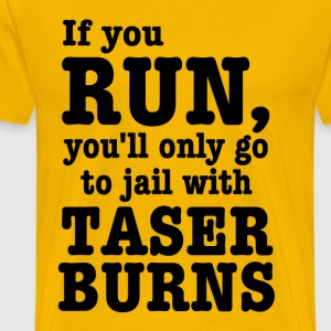 If you run, you'll only go to jail with taser burn T-Shirts - Men's Premium T-Shirt