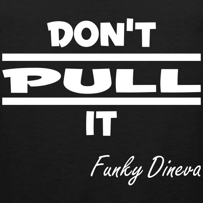 Don't Pull It