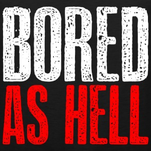 Bored as hell T-Shirts - Men's Premium Tank
