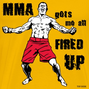 MMA gets me all FIRED UP - Men's Premium T-Shirt