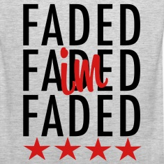 I'm Faded T-Shirts - stayflyclothing.com