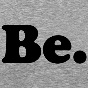 be T-Shirts - Men's Premium T-Shirt