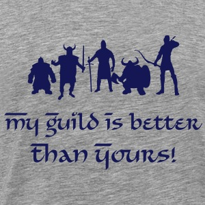 My Guild Is Better Than Yours! T-Shirts - Men's Premium T-Shirt
