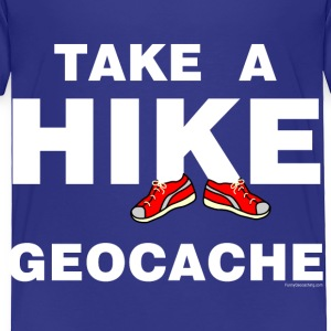 Take A Hike  Toddler Shirts - Toddler Premium T-Shirt