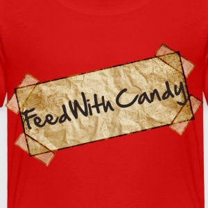 Feed With Candy - Toddler Premium T-Shirt