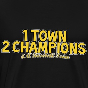 1 Town 2 Champions and A Baseball Team T-Shirts - Men's Premium T-Shirt