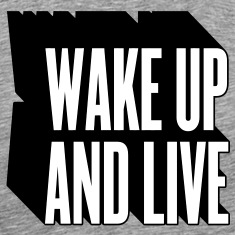 wake up and live T-Shirts