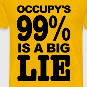 Occupy Wall Street's 99% Is A Big Lie T-Shirts - Men's Premium T-Shirt