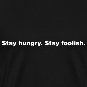 Stay Hungry. Stay Foolish. - Men's Premium T-Shirt