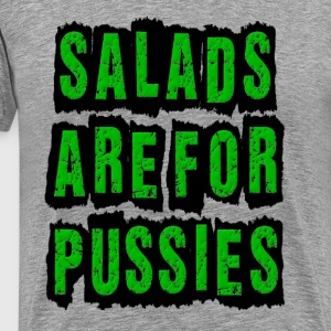 Salads Are For Pussies Fat T-Shirts - Men's Premium T-Shirt
