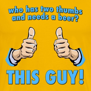 Who Has Two Thumbs and Needs A Beer? T-Shirts - Men's Premium T-Shirt