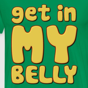 Get In My Belly Fat T-Shirts - Men's Premium T-Shirt