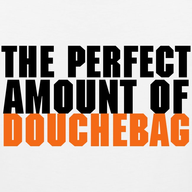 The Perfect Amount Of Douchebag