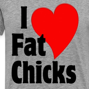 I Love Fat Chicks T-Shirts - Men's Premium T-Shirt