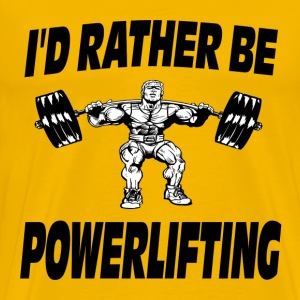 I'd Rather Be Powerlifting Weightlifting T-Shirts - Men's Premium T-Shirt