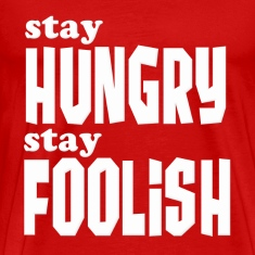 Stay Hungry, Stay Foolish Steve Jobs Quote T-Shirts