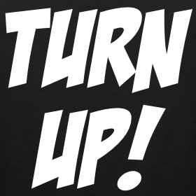 Design ~ Turn Up! [faded line on back] tank
