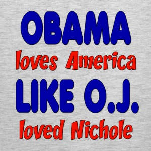 Obama Loves America Like O.J. Loved Nichole T-Shirts - Men's Premium Tank