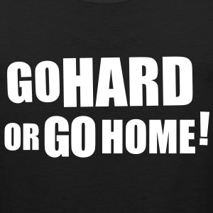 GO HARD OR GO HOME T-Shirts - Men's Premium Tank