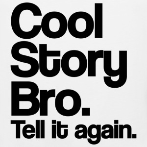 Cool Story Bro Tell It Again Black Design T-Shirts - Men's Premium Tank