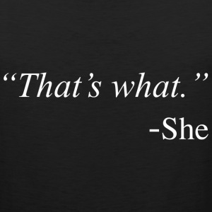 That's What She Said Funny Quote Design T-Shirts - Men's Premium Tank