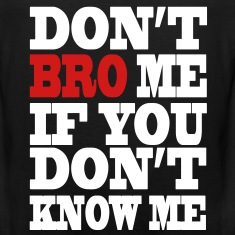 Don't Bro Me T-Shirts