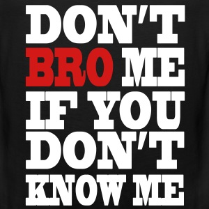 Don't Bro Me T-Shirts - Men's Premium Tank