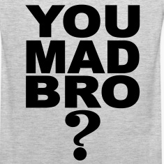 You Mad Bro ? T-Shirts