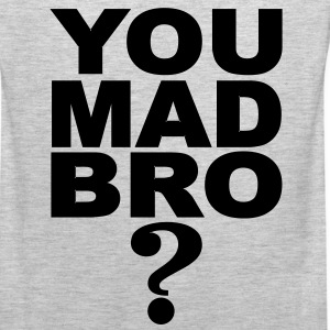 You Mad Bro ? T-Shirts - Men's Premium Tank