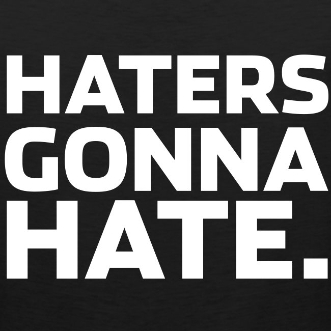 Haters Gonna Hate Mens Tank