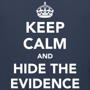 Keep Calm and Hide The Evidence T-Shirts - Men's Premium Tank