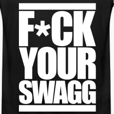 F*CK YOUR SWAG T-Shirts