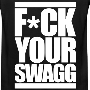 F*CK YOUR SWAG T-Shirts - Men's Premium Tank
