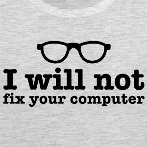 I will NOT FIX your COMPUTER! with nerdy glasses T-Shirts - Men's Premium Tank